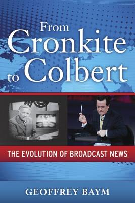 From Cronkite to Colbert By Baym, Geoffrey